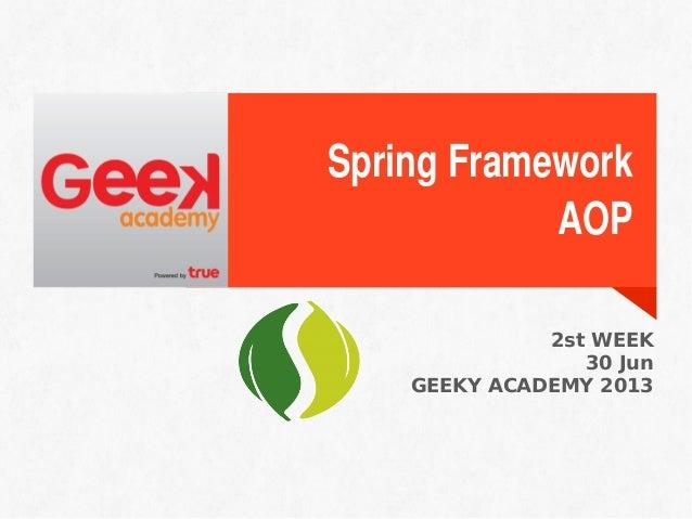 Spring Framework AOP 2st WEEK 30 Jun GEEKY ACADEMY 2013