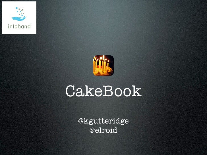 CakeBook @kgutteridge   @elroid