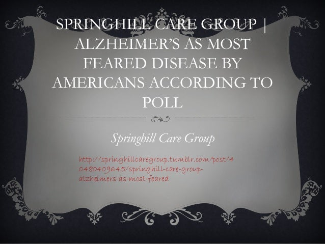 Springhill Care Group | Alzheimer's as Most Feared Disease by Americans According to Poll