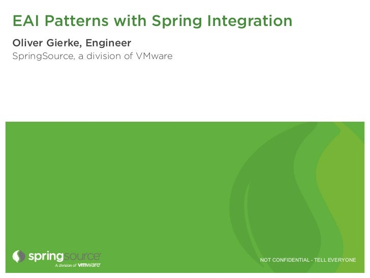 EAI Patterns with Spring IntegrationOliver Gierke, EngineerSpringSource, a division of VMware                             ...