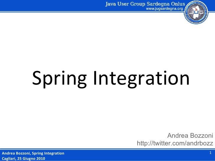 Andrea Bozzoni http://twitter.com/andrbozz Andrea Bozzoni, Spring Integration Cagliari, 25 Giugno 2010 Spring Integration ...