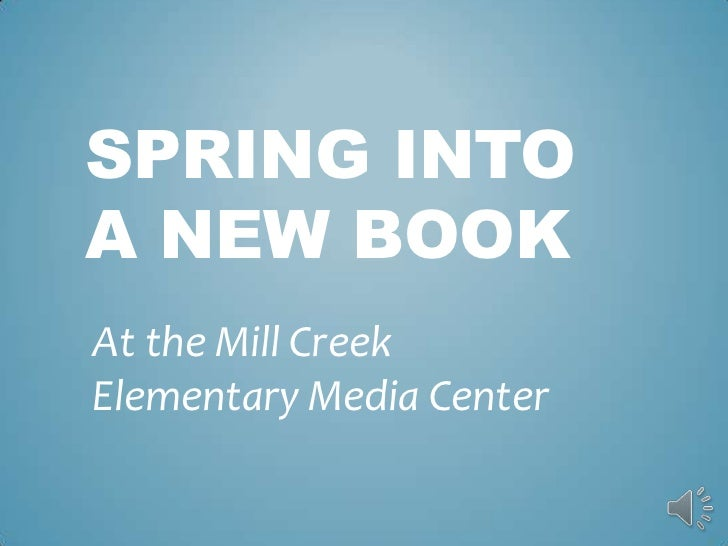 SPRING INTOA NEW BOOKAt the Mill CreekElementary Media Center