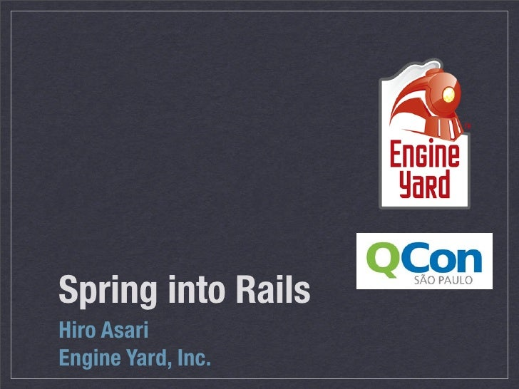 Spring into RailsHiro AsariEngine Yard, Inc.