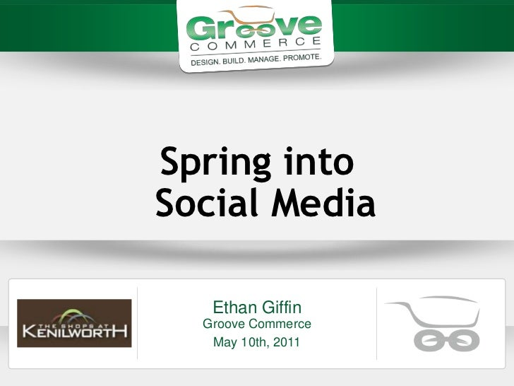 Spring intoSocial Media   Ethan Giffin  Groove Commerce   May 10th, 2011