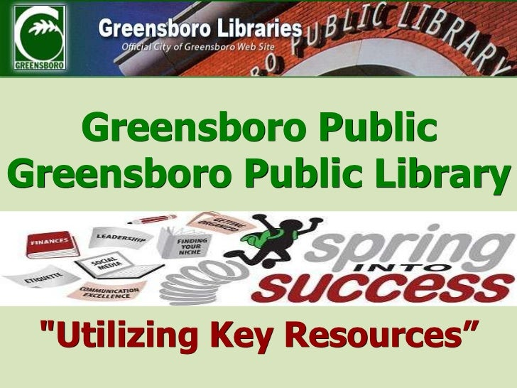 "Greensboro Public Greensboro Public Library ""Utilizing Key Resources""<br />"