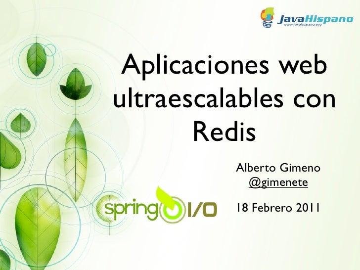 Aplicaciones webultraescalables con       Redis          Alberto Gimeno            @gimenete          18 Febrero 2011