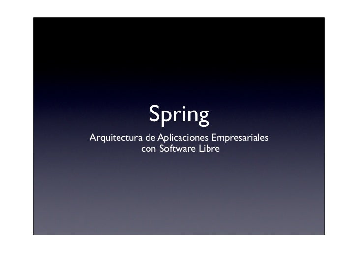 Spring Arquitectura de Aplicaciones Empresariales             con Software Libre