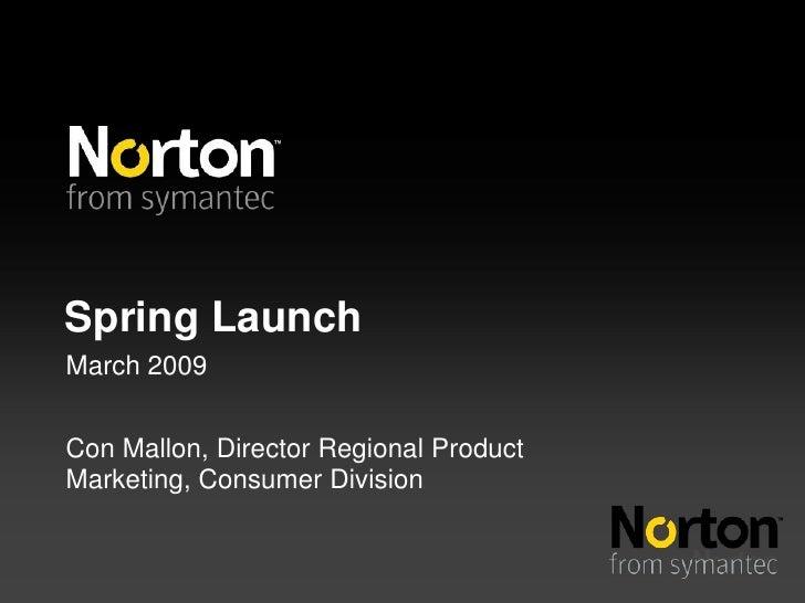 Spring Launch March 2009   Con Mallon, Director Regional Product Marketing, Consumer Division