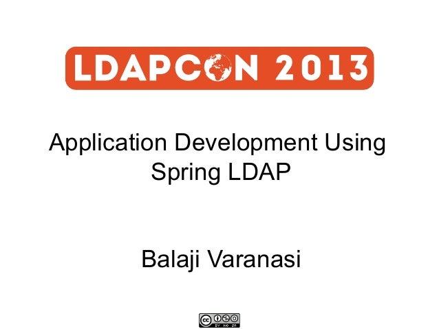 Application Development Using Spring LDAP Balaji Varanasi