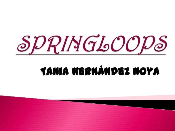 SPRINGLOOPS<br />Tania Hernández Noya<br />