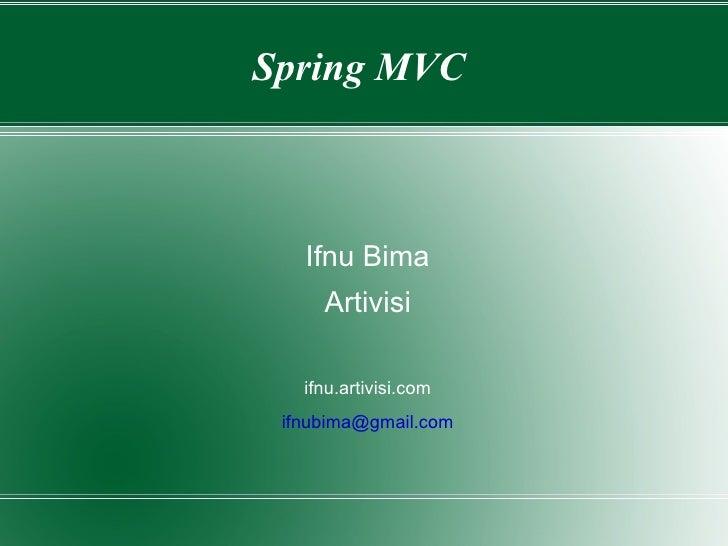 Spring MVC  Ifnu Bima Artivisi ifnu.artivisi.com [email_address]