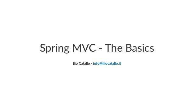 Spring MVC - The Basics Ilio Catallo - info@iliocatallo.it