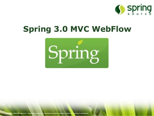 Spring 3.0 MVC WebFlowCopyright 2008 SpringSource. Copying, publishing or distributing without express written permission ...