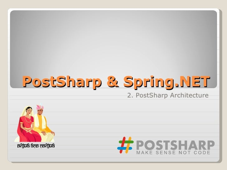 Spring.Net, Feb 2008, PostSharp:  A Technical Introduction