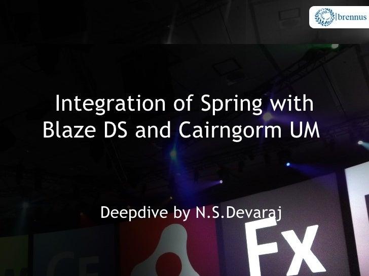 Integration of Spring with Blaze DS and Cairngorm UM        Deepdive by N.S.Devaraj