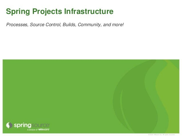 Spring Projects InfrastructureProcesses, Source Control, Builds, Community, and more!                                     ...