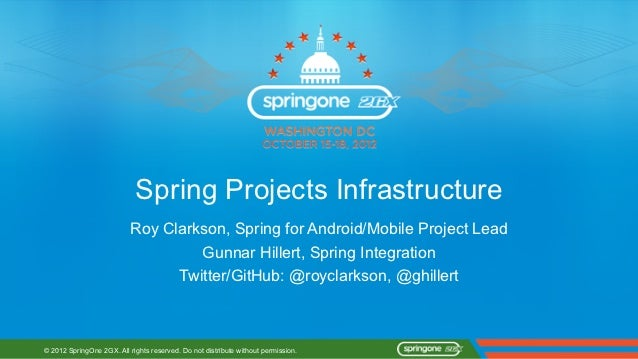 Spring Projects Infrastructure                           Roy Clarkson, Spring for Android/Mobile Project Lead             ...