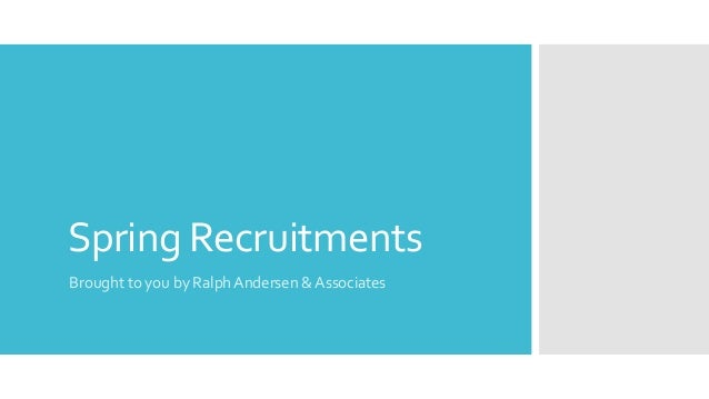 Spring Recruitments Brought to you by Ralph Andersen & Associates