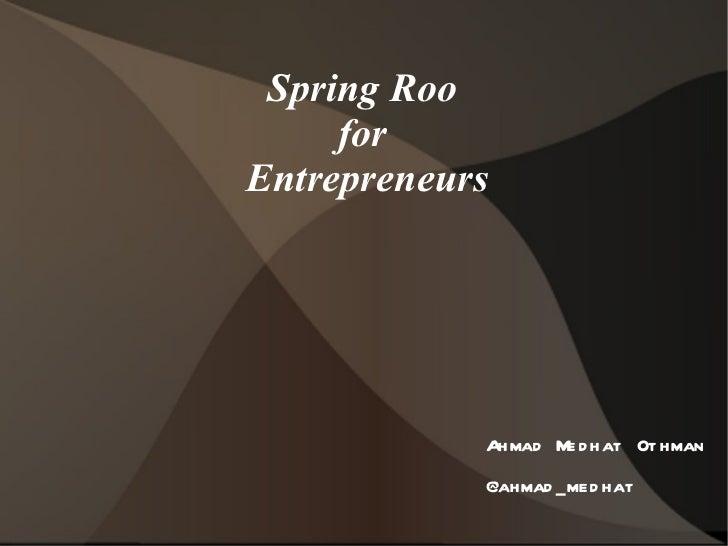 Spring Roo  for  Entrepreneurs Ahmad Medhat Othman @ahmad_medhat