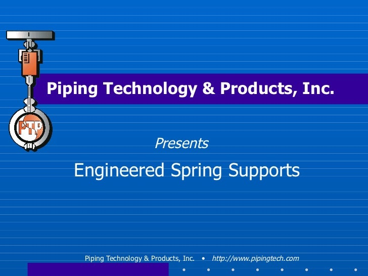 Piping Technology & Products, Inc. Engineered Spring Supports Presents