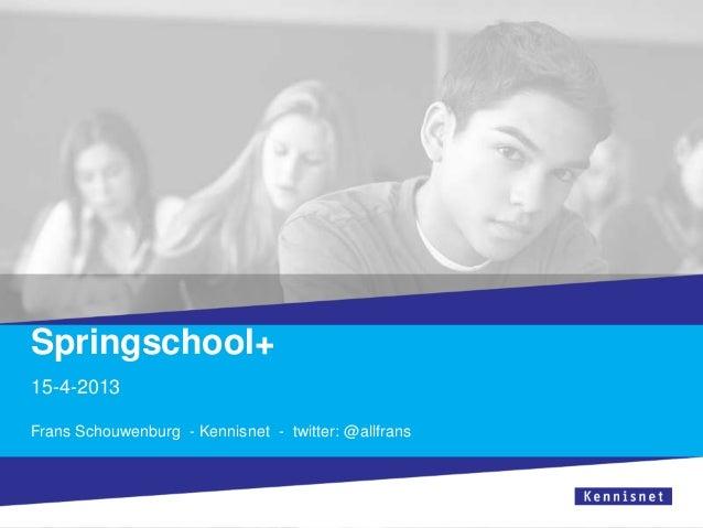 Springschool+15-4-2013Frans Schouwenburg - Kennisnet - twitter: @allfrans