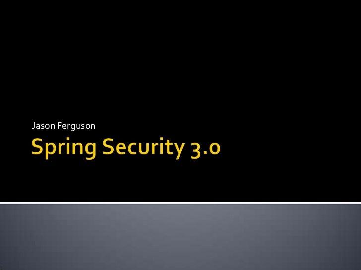 Spring Security 3.0<br />Jason Ferguson<br />