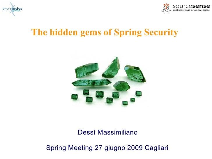 The hidden gems of Spring Security                  Dessì Massimiliano      Spring Meeting 27 giugno 2009 Cagliari