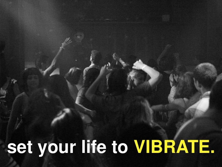set your life to VIBRATE.