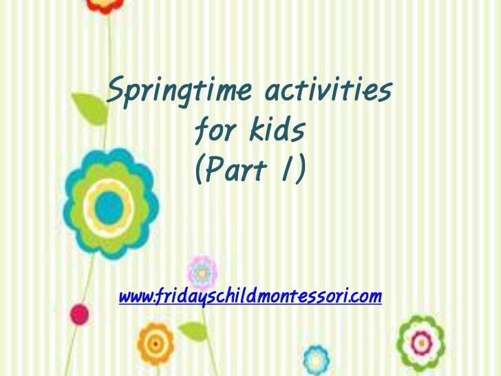 Springtime activities      for kids      (Part 1)www.fridayschildmontessori.com