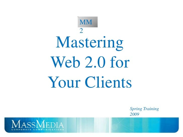 Web 2.0     MM     2   Mastering Web 2.0 for Your Clients             Spring Training             2009