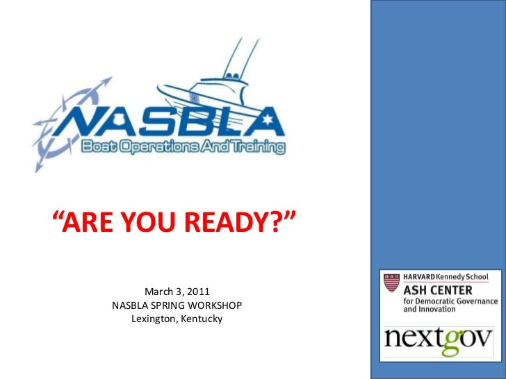 """ARE YOU READY?""<br />March 3, 2011<br />NASBLA SPRING WORKSHOP<br />Lexington, Kentucky<br />"