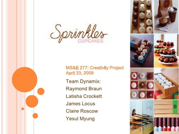 MS&E 277: Creativity Project April 23, 2009 Team Dynamix: Raymond Braun Latisha Crockett James Locus Claire Roscow Yesul M...