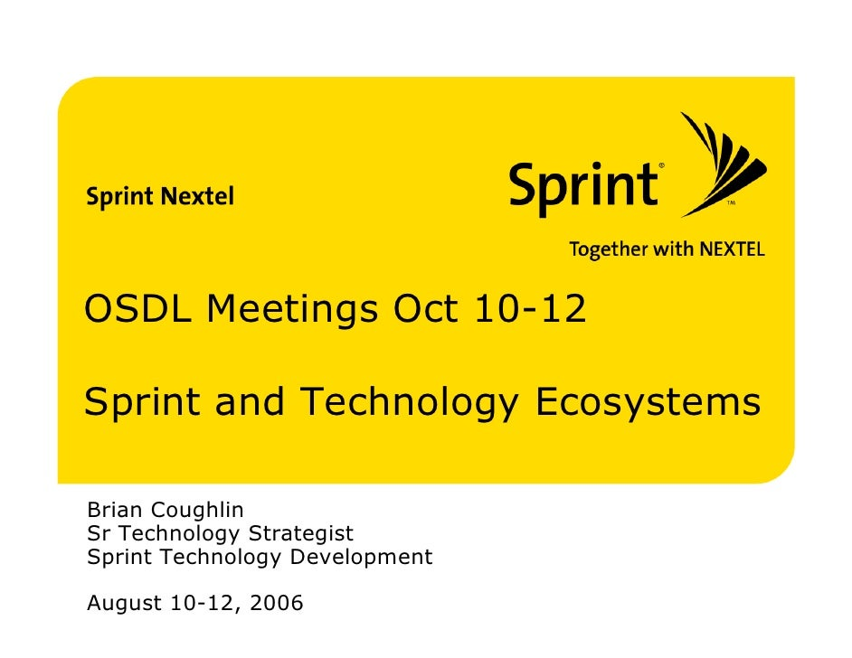 OSDL Meetings Oct 10-12  Sprint and Technology Ecosystems  Brian Coughlin Sr Technology Strategist Sprint Technology Devel...