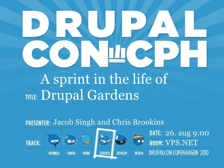 A sprint in the life of Drupal Gardens   Jacob Singh and Chris Brookins                                    26. aug 9:00   ...