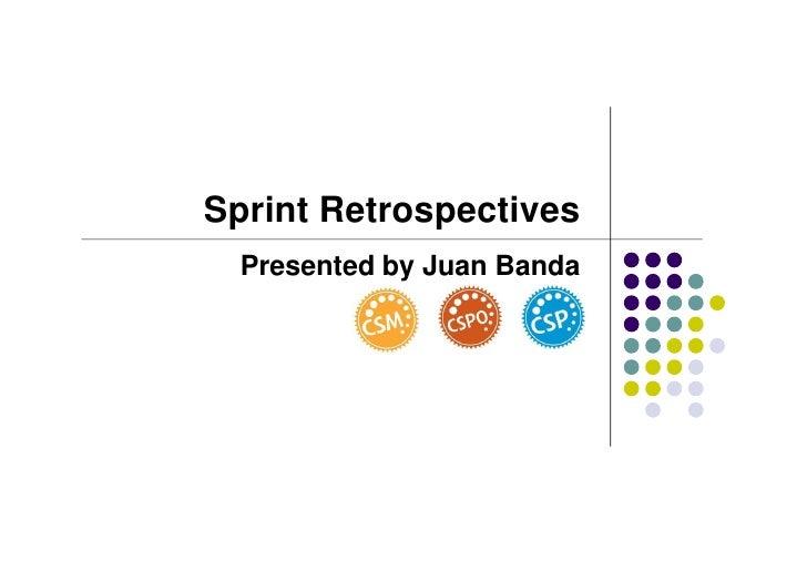 Sprint Retrospectives   Presented by Juan Banda