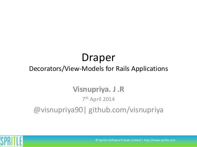 Draper Decorators/View-Models for Rails Applications Visnupriya. J .R 7th April 2014 @visnupriya90| github.com/visnupriya ...