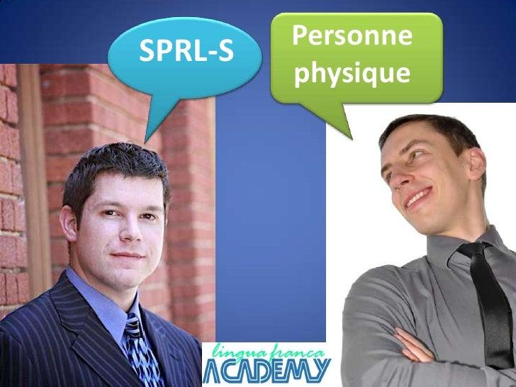 Personne physique <br />SPRL-S<br />