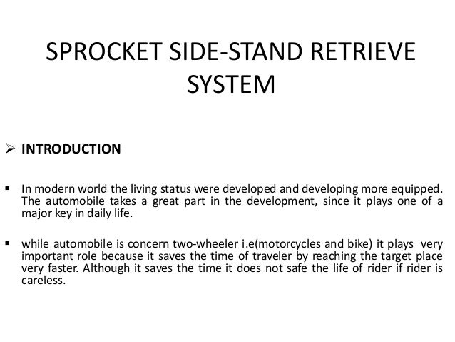 SPROCKET SIDE-STAND RETRIEVE                   SYSTEM INTRODUCTION In modern world the living status were developed and ...