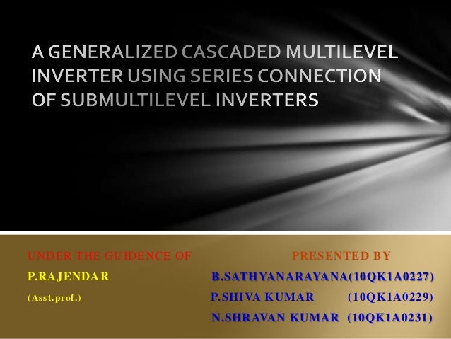 cascaded multilevel inverter thesis Cascaded multilevel inverter based transformerless traction drive for railway applications a thesis submitted in partial fulfilment of the requirements for the degree of master of.