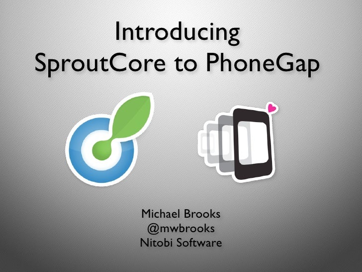 IntroducingSproutCore to PhoneGap        Michael Brooks         @mwbrooks        Nitobi Software