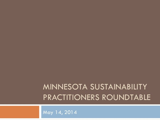 MINNESOTA SUSTAINABILITY PRACTITIONERS ROUNDTABLE May 14, 2014