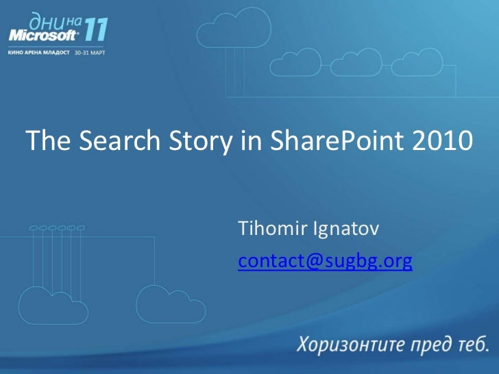 The Search Story in SharePoint 2010<br />Tihomir Ignatov<br />contact@sugbg.org<br />