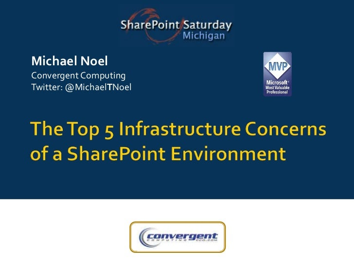 Michael Noel<br />Convergent Computing<br />Twitter: @MichaelTNoel<br />The Top 5 Infrastructure Concerns of a SharePoint ...