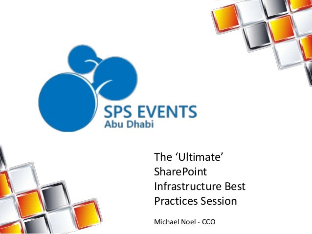 SPSAD - Ultimate SharePoint Infrastructure Best Practices Session - SharePoint Saturday Abu Dhabi 2013