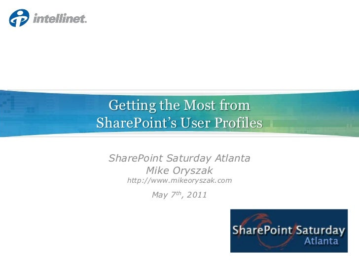 Getting the Most from SharePoint's User Profiles<br />SharePoint Saturday Atlanta<br />Mike Oryszak<br />http://www.mikeor...