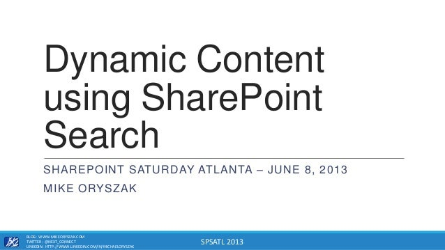 SPSATL 2013Dynamic Contentusing SharePointSearchSHAREPOINT SATURDAY ATLANTA – JUNE 8, 2013MIKE ORYSZAKBLOG: WWW.MIKEORYSZA...