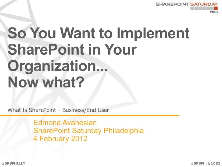 What Is SharePoint – Business/End User#SPSPHILLY                                 #SPSPhilly1082