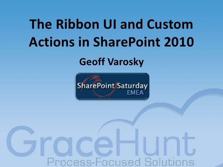 SharePoint Saturday EMEA - The Ribbon UI and Custom Actions in SharePoint 2010