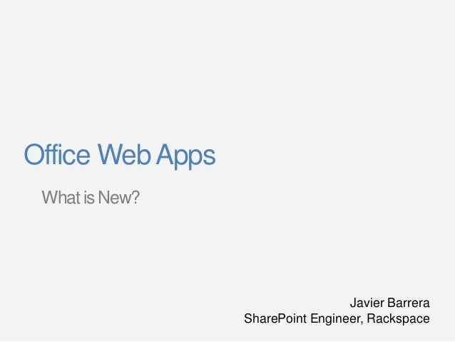 Office Web Apps What is New?                                   Javier Barrera                  SharePoint Engineer, Racksp...