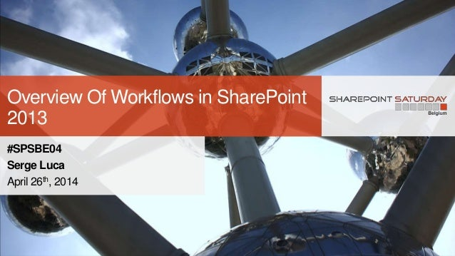 Overview Of Workflows in SharePoint 2013 #SPSBE04 Serge Luca April 26th, 2014